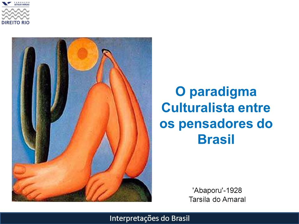Interpretações do Brasil O paradigma Culturalista entre os pensadores do Brasil 'Abaporu'-1928 Tarsila do Amaral