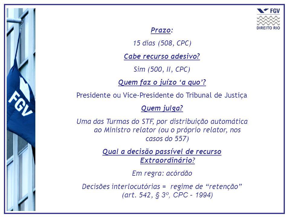 Prazo: 15 dias (508, CPC) Cabe recurso adesivo? Sim (500, II, CPC) Quem faz o juízo a quo? Presidente ou Vice-Presidente do Tribunal de Justiça Quem j