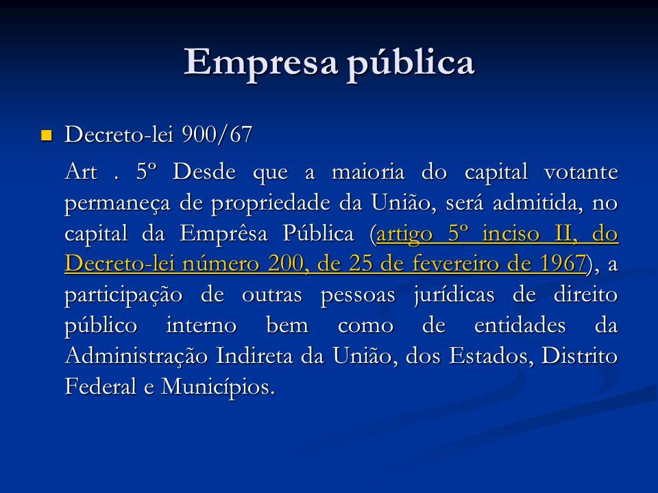 Empresa pública Decreto-lei 900/67 Decreto-lei 900/67 Art. 5º Desde que a maioria do capital votante permaneça de propriedade da União, será admitida,