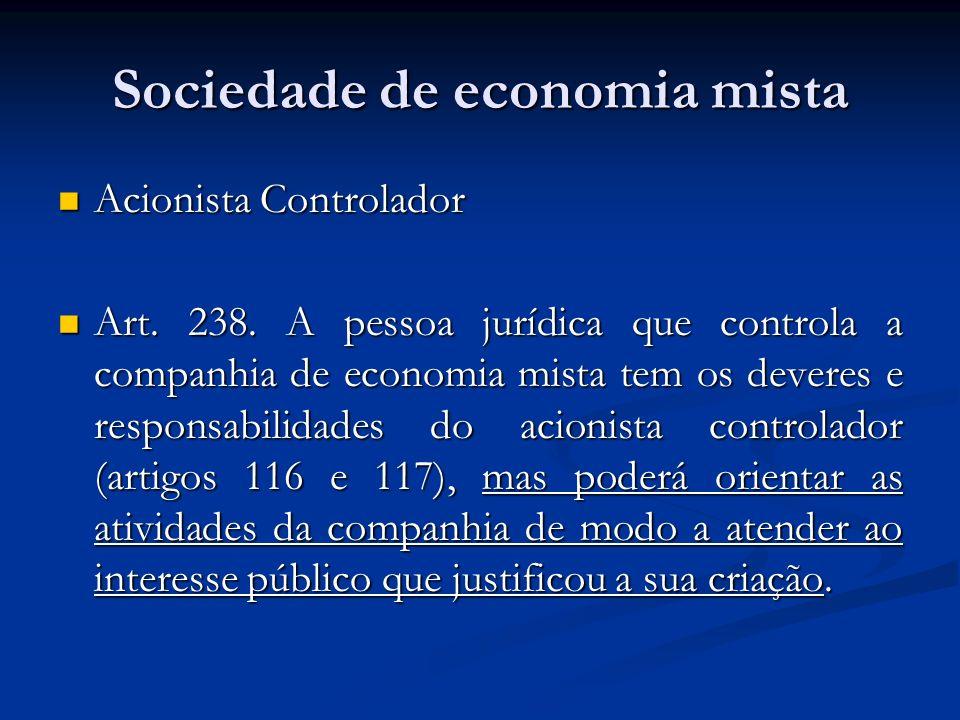 Sociedade de economia mista Acionista Controlador Acionista Controlador Art. 238. A pessoa jurídica que controla a companhia de economia mista tem os