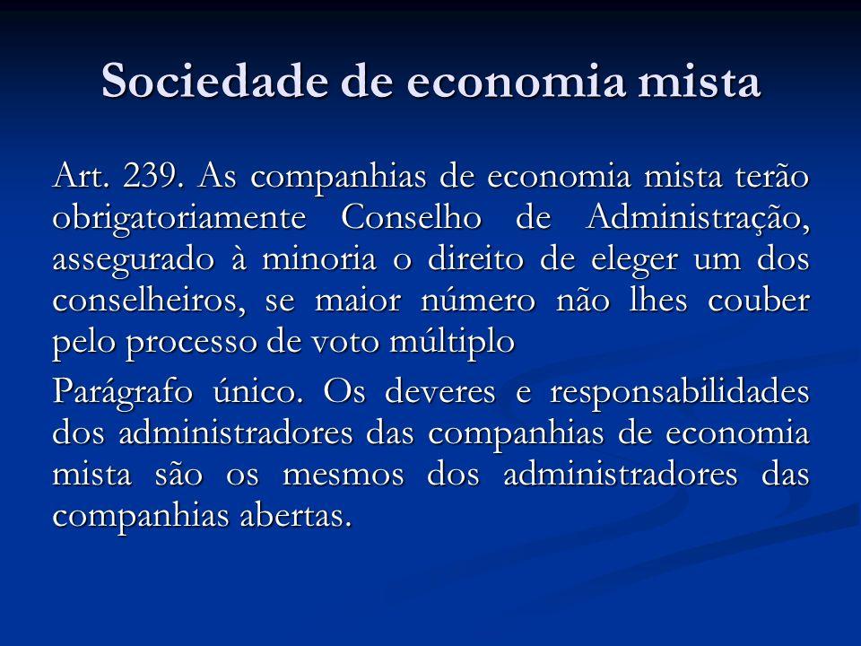 Sociedade de economia mista Art. 239. As companhias de economia mista terão obrigatoriamente Conselho de Administração, assegurado à minoria o direito
