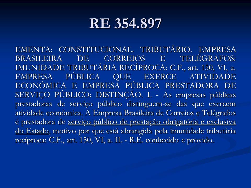 RE 354.897 EMENTA: CONSTITUCIONAL. TRIBUTÁRIO. EMPRESA BRASILEIRA DE CORREIOS E TELÉGRAFOS: IMUNIDADE TRIBUTÁRIA RECÍPROCA: C.F., art. 150, VI, a. EMP
