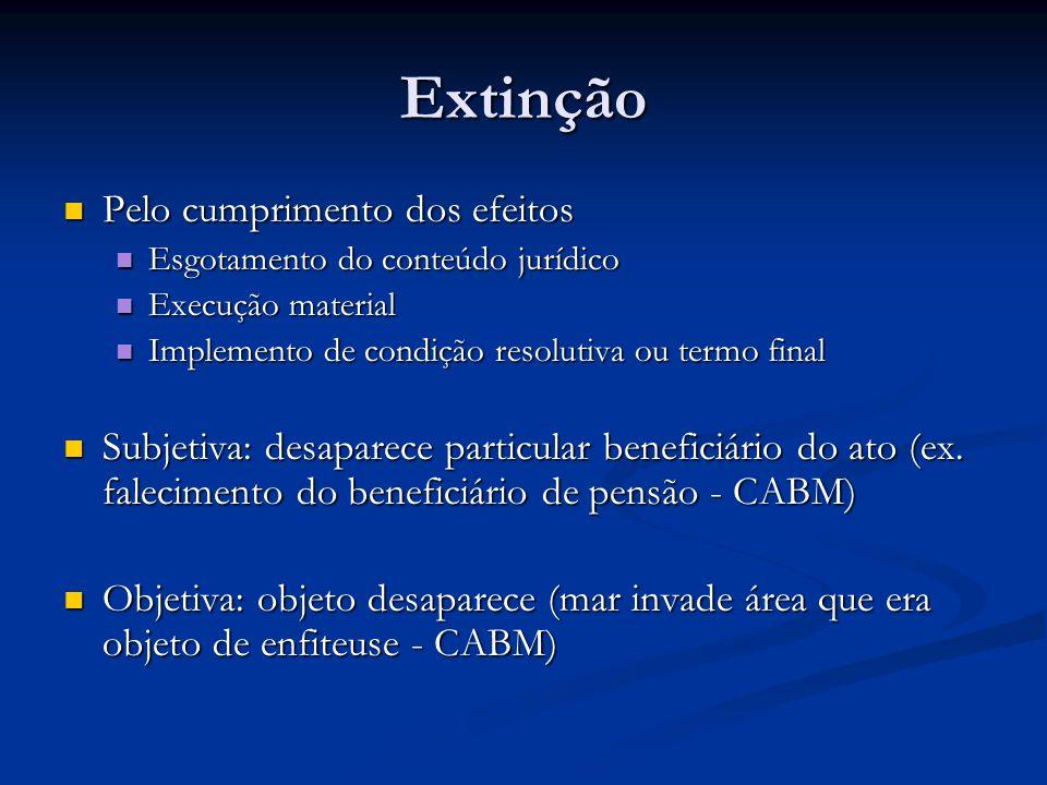 Extinção Pelo cumprimento dos efeitos Pelo cumprimento dos efeitos Esgotamento do conteúdo jurídico Esgotamento do conteúdo jurídico Execução material
