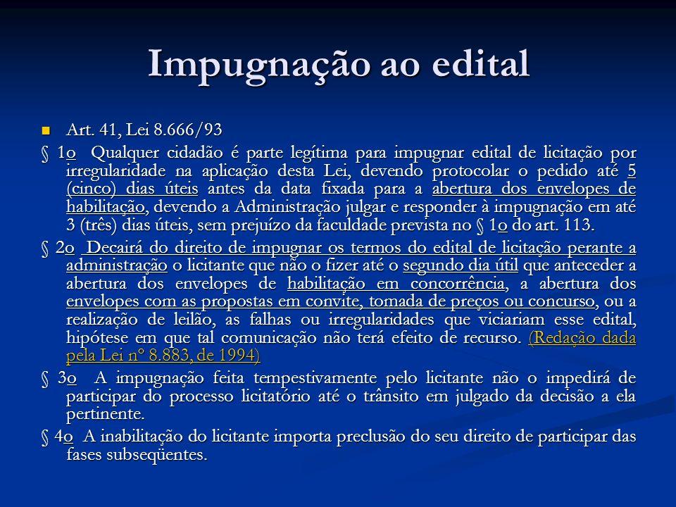 Impugnação ao edital Art. 41, Lei 8.666/93 Art. 41, Lei 8.666/93 § 1o Qualquer cidadão é parte legítima para impugnar edital de licitação por irregula