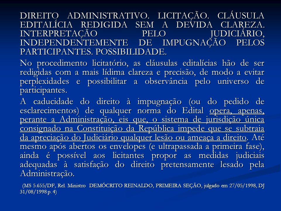 DIREITO ADMINISTRATIVO. LICITAÇÃO. CLÁUSULA EDITALÍCIA REDIGIDA SEM A DEVIDA CLAREZA. INTERPRETAÇÃO PELO JUDICIÁRIO, INDEPENDENTEMENTE DE IMPUGNAÇÃO P
