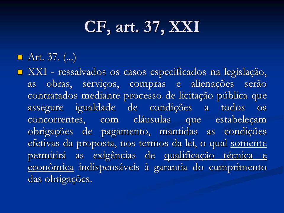 CF, art. 37, XXI Art. 37. (...) Art. 37. (...) XXI - ressalvados os casos especificados na legislação, as obras, serviços, compras e alienações serão