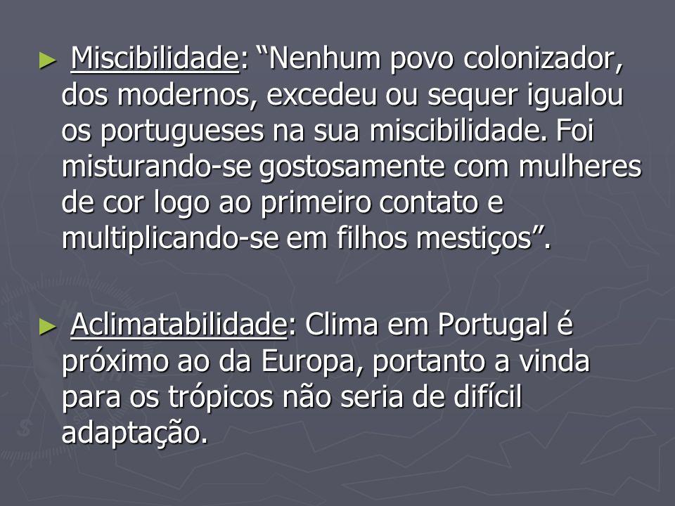 Miscigenação foi o grande trunfo do português na colonização e constituição da nação brasileira: adaptação biológica e social.