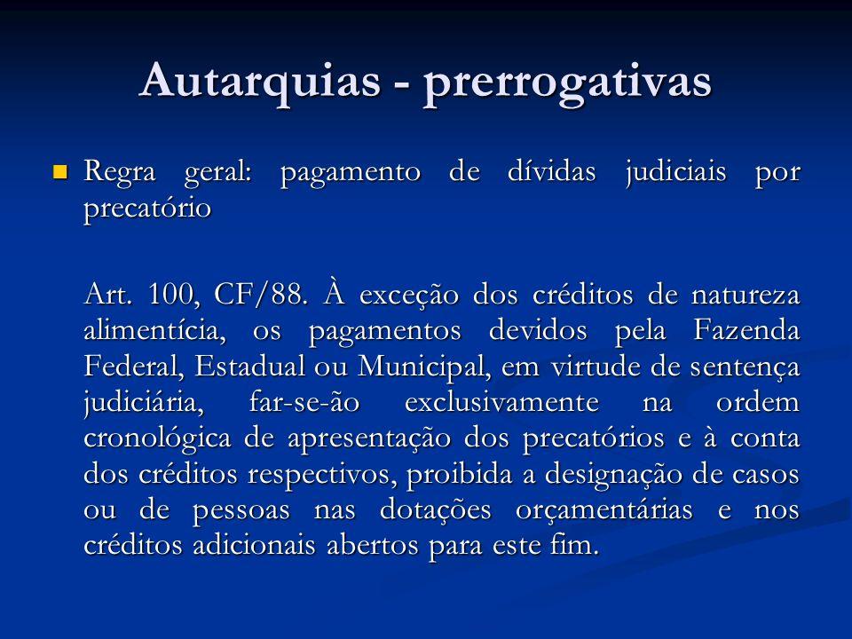 Autarquias - prerrogativas Regra geral: pagamento de dívidas judiciais por precatório Regra geral: pagamento de dívidas judiciais por precatório Art.