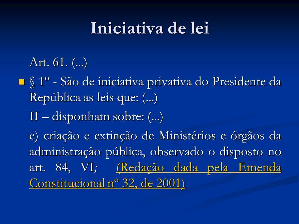Iniciativa de lei Art. 61. (...) Art. 61. (...) § 1º - São de iniciativa privativa do Presidente da República as leis que: (...) § 1º - São de iniciat