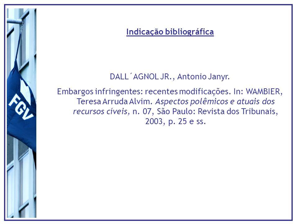 Indicação bibliográfica DALL´AGNOL JR., Antonio Janyr. Embargos infringentes: recentes modificações. In: WAMBIER, Teresa Arruda Alvim. Aspectos polêmi