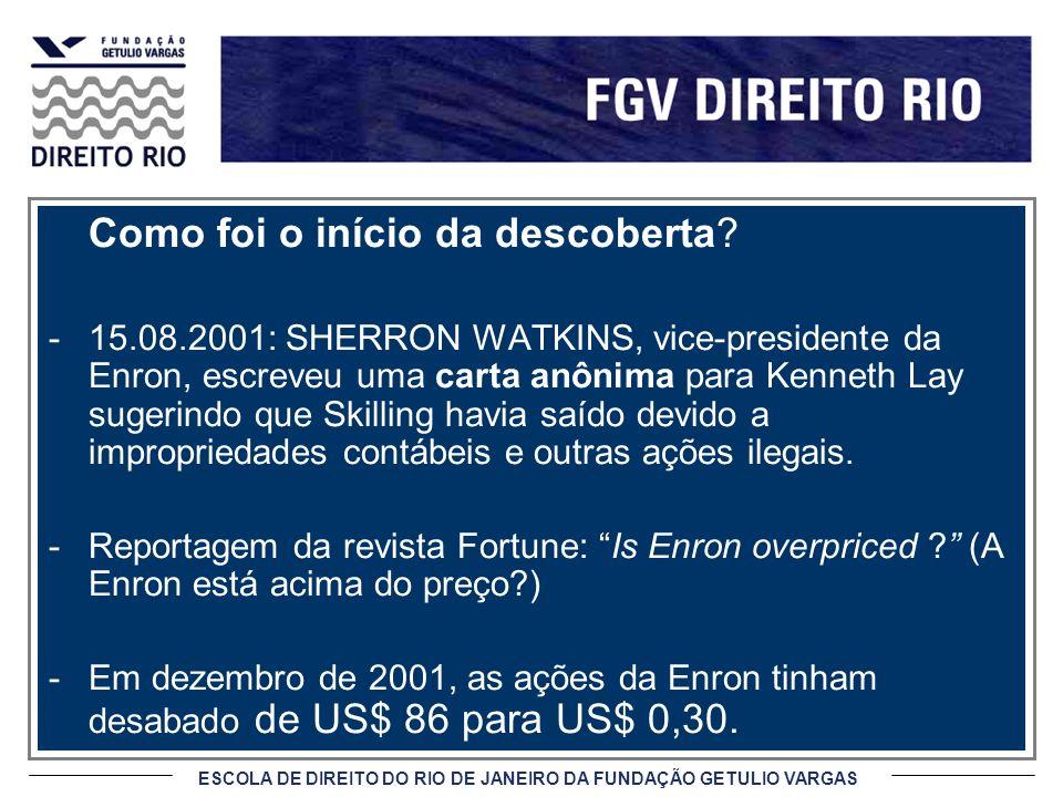 ESCOLA DE DIREITO DO RIO DE JANEIRO DA FUNDAÇÃO GETULIO VARGAS Como foi o início da descoberta? -15.08.2001: SHERRON WATKINS, vice-presidente da Enron