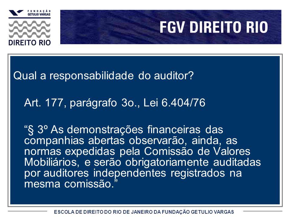 ESCOLA DE DIREITO DO RIO DE JANEIRO DA FUNDAÇÃO GETULIO VARGAS Qual a responsabilidade do auditor? Art. 177, parágrafo 3o., Lei 6.404/76 § 3º As demon