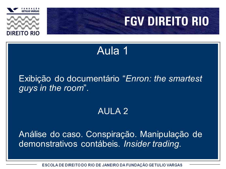ESCOLA DE DIREITO DO RIO DE JANEIRO DA FUNDAÇÃO GETULIO VARGAS Aula 1 Exibição do documentário Enron: the smartest guys in the room. AULA 2 Análise do