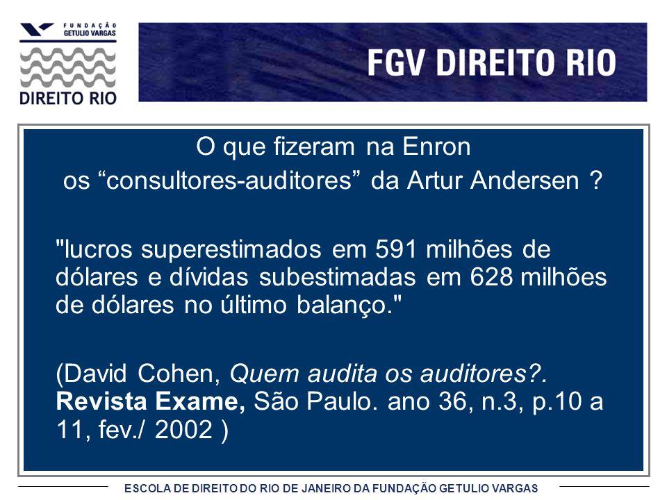 ESCOLA DE DIREITO DO RIO DE JANEIRO DA FUNDAÇÃO GETULIO VARGAS O que fizeram na Enron os consultores-auditores da Artur Andersen .