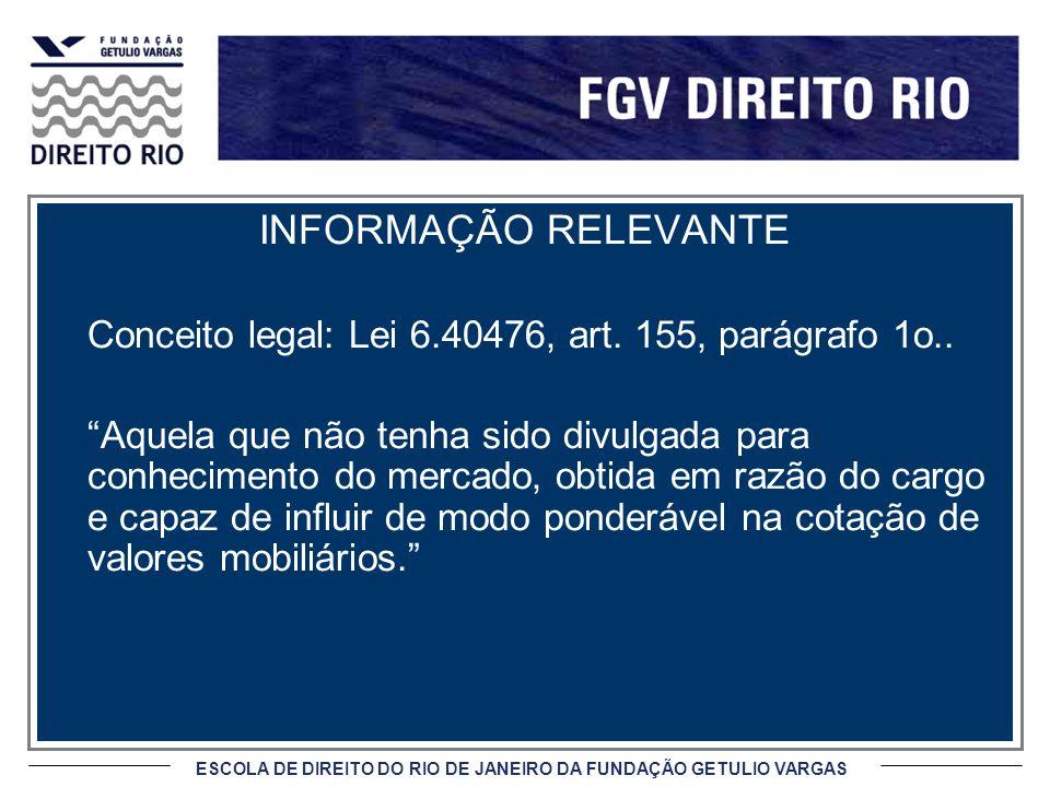 ESCOLA DE DIREITO DO RIO DE JANEIRO DA FUNDAÇÃO GETULIO VARGAS INFORMAÇÃO RELEVANTE Conceito legal: Lei 6.40476, art.