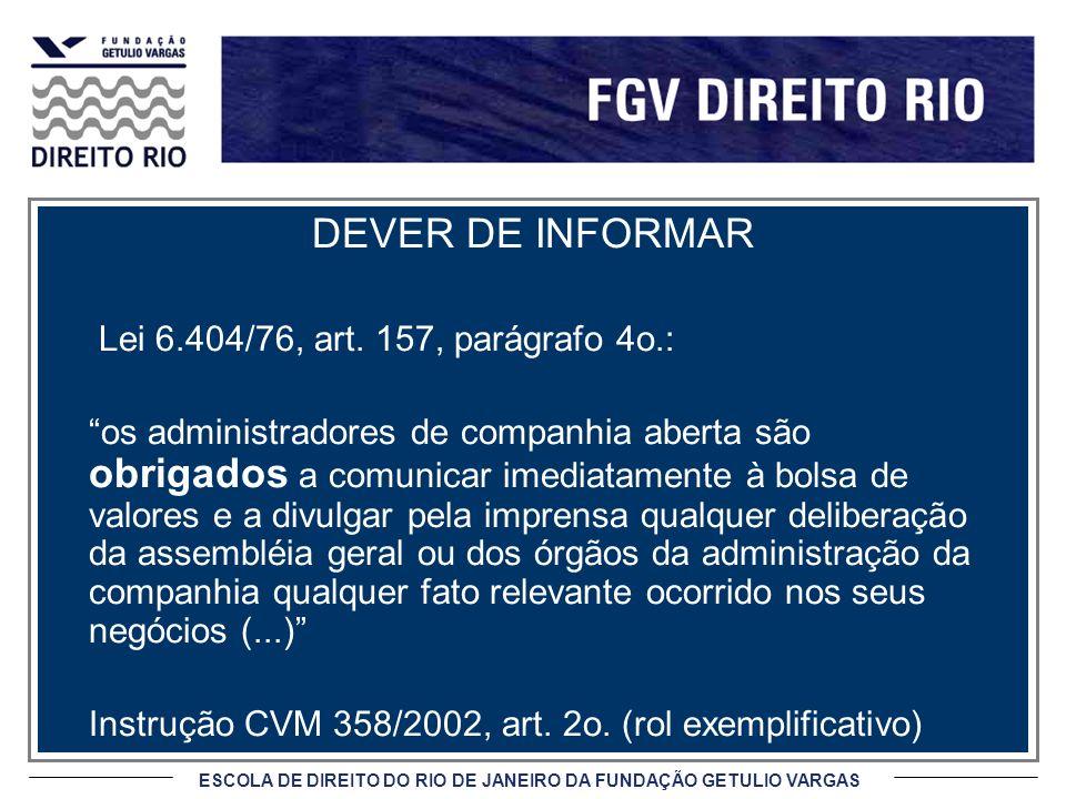 ESCOLA DE DIREITO DO RIO DE JANEIRO DA FUNDAÇÃO GETULIO VARGAS DEVER DE INFORMAR Lei 6.404/76, art. 157, parágrafo 4o.: os administradores de companhi