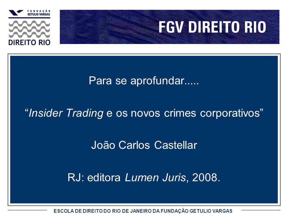 ESCOLA DE DIREITO DO RIO DE JANEIRO DA FUNDAÇÃO GETULIO VARGAS Para se aprofundar..... Insider Trading e os novos crimes corporativos João Carlos Cast