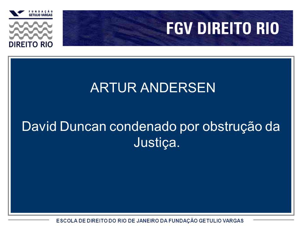 ESCOLA DE DIREITO DO RIO DE JANEIRO DA FUNDAÇÃO GETULIO VARGAS ARTUR ANDERSEN David Duncan condenado por obstrução da Justiça.