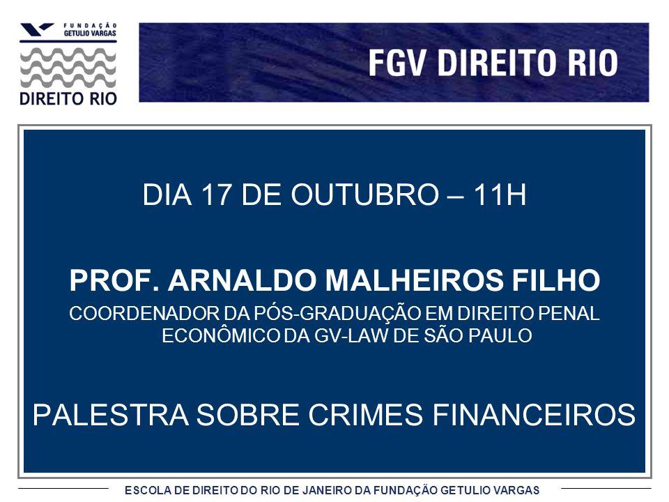 ESCOLA DE DIREITO DO RIO DE JANEIRO DA FUNDAÇÃO GETULIO VARGAS DIA 17 DE OUTUBRO – 11H PROF. ARNALDO MALHEIROS FILHO COORDENADOR DA PÓS-GRADUAÇÃO EM D