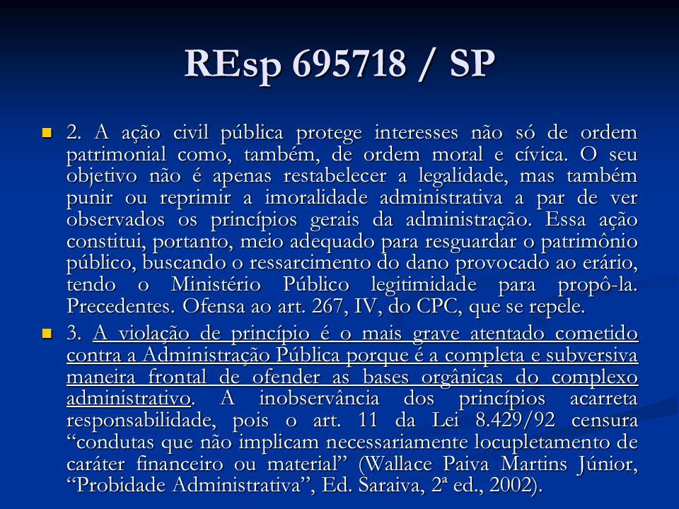 REsp 695718 / SP 2. A ação civil pública protege interesses não só de ordem patrimonial como, também, de ordem moral e cívica. O seu objetivo não é ap