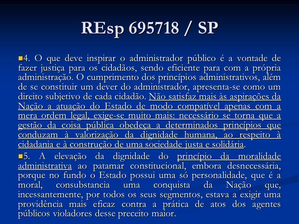 REsp 695718 / SP 4. O que deve inspirar o administrador público é a vontade de fazer justiça para os cidadãos, sendo eficiente para com a própria admi