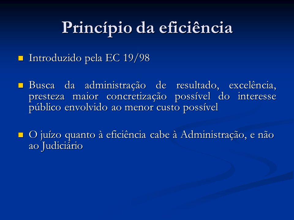 Princípio da eficiência Introduzido pela EC 19/98 Introduzido pela EC 19/98 Busca da administração de resultado, excelência, presteza maior concretiza