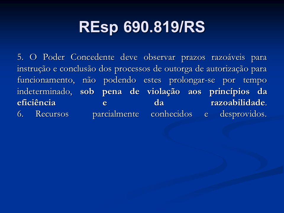 REsp 690.819/RS 5. O Poder Concedente deve observar prazos razoáveis para instrução e conclusão dos processos de outorga de autorização para funcionam