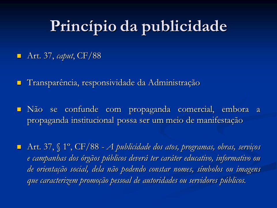 Princípio da publicidade Art. 37, caput, CF/88 Art. 37, caput, CF/88 Transparência, responsividade da Administração Transparência, responsividade da A