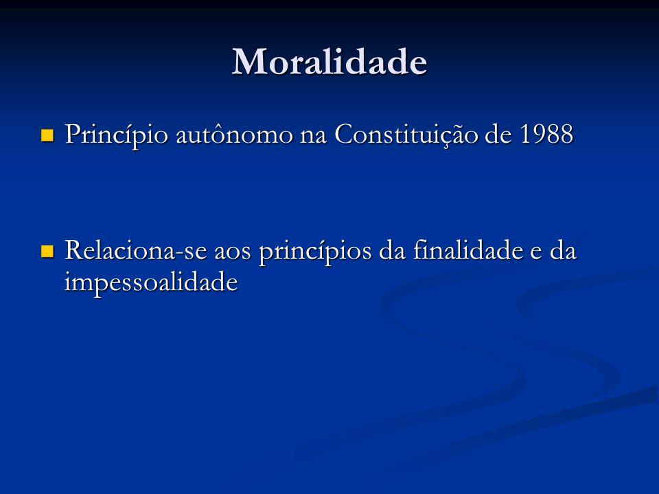 Moralidade Princípio autônomo na Constituição de 1988 Princípio autônomo na Constituição de 1988 Relaciona-se aos princípios da finalidade e da impess