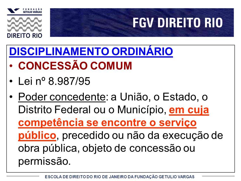 ESCOLA DE DIREITO DO RIO DE JANEIRO DA FUNDAÇÃO GETULIO VARGAS DISCIPLINAMENTO ORDINÁRIO CONCESSÃO COMUM Lei nº 8.987/95 Poder concedente: a União, o