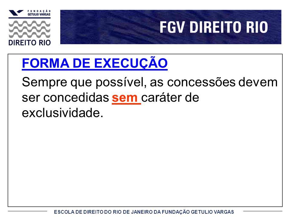 ESCOLA DE DIREITO DO RIO DE JANEIRO DA FUNDAÇÃO GETULIO VARGAS FORMA DE EXECUÇÃO Sempre que possível, as concessões devem ser concedidas sem caráter d