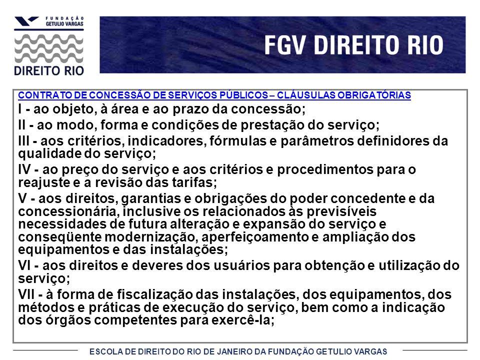 ESCOLA DE DIREITO DO RIO DE JANEIRO DA FUNDAÇÃO GETULIO VARGAS CONTRATO DE CONCESSÃO DE SERVIÇOS PÚBLICOS – CLÁUSULAS OBRIGATÓRIAS I - ao objeto, à ár