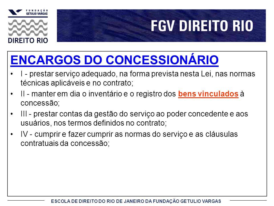 ESCOLA DE DIREITO DO RIO DE JANEIRO DA FUNDAÇÃO GETULIO VARGAS ENCARGOS DO CONCESSIONÁRIO I - prestar serviço adequado, na forma prevista nesta Lei, n