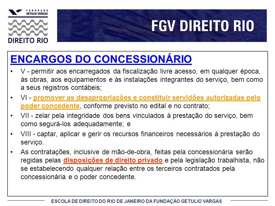 ESCOLA DE DIREITO DO RIO DE JANEIRO DA FUNDAÇÃO GETULIO VARGAS ENCARGOS DO CONCESSIONÁRIO V - permitir aos encarregados da fiscalização livre acesso,