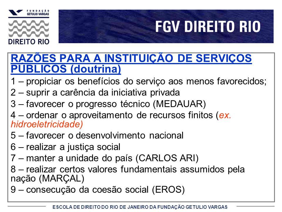 ESCOLA DE DIREITO DO RIO DE JANEIRO DA FUNDAÇÃO GETULIO VARGAS RAZÕES PARA A INSTITUIÇÃO DE SERVIÇOS PÚBLICOS (doutrina) 1 – propiciar os benefícios d