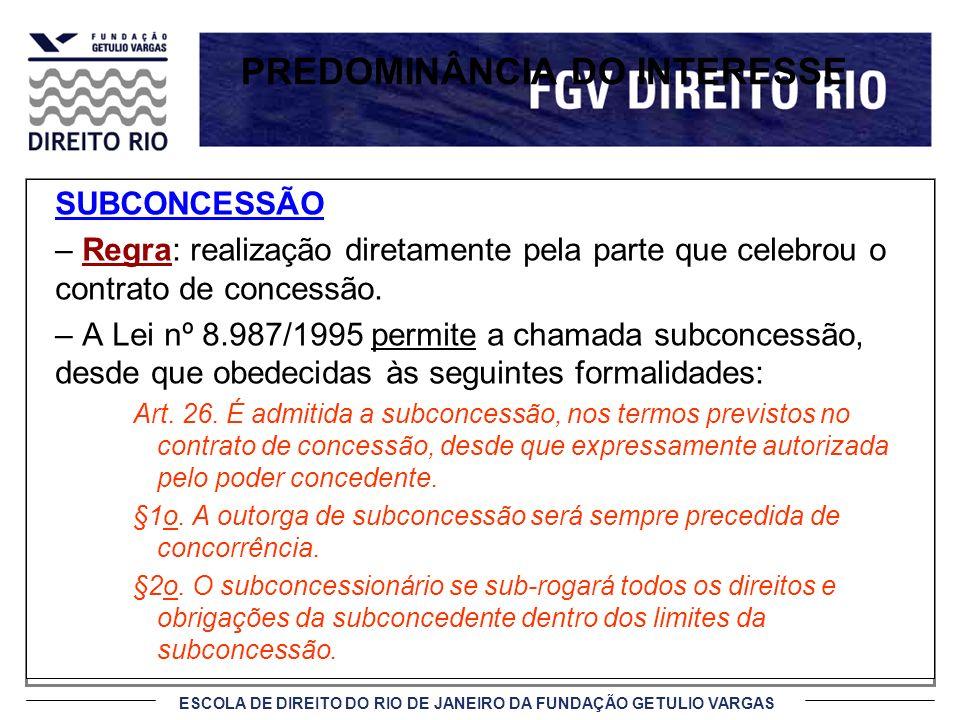 ESCOLA DE DIREITO DO RIO DE JANEIRO DA FUNDAÇÃO GETULIO VARGAS SUBCONCESSÃO – Regra: realização diretamente pela parte que celebrou o contrato de conc