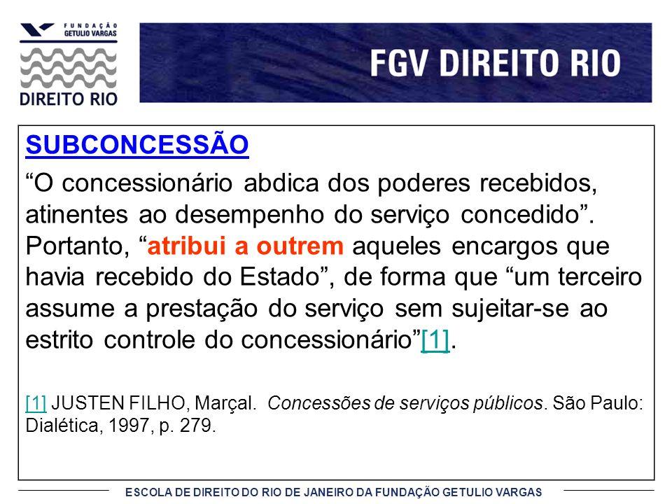 ESCOLA DE DIREITO DO RIO DE JANEIRO DA FUNDAÇÃO GETULIO VARGAS SUBCONCESSÃO O concessionário abdica dos poderes recebidos, atinentes ao desempenho do