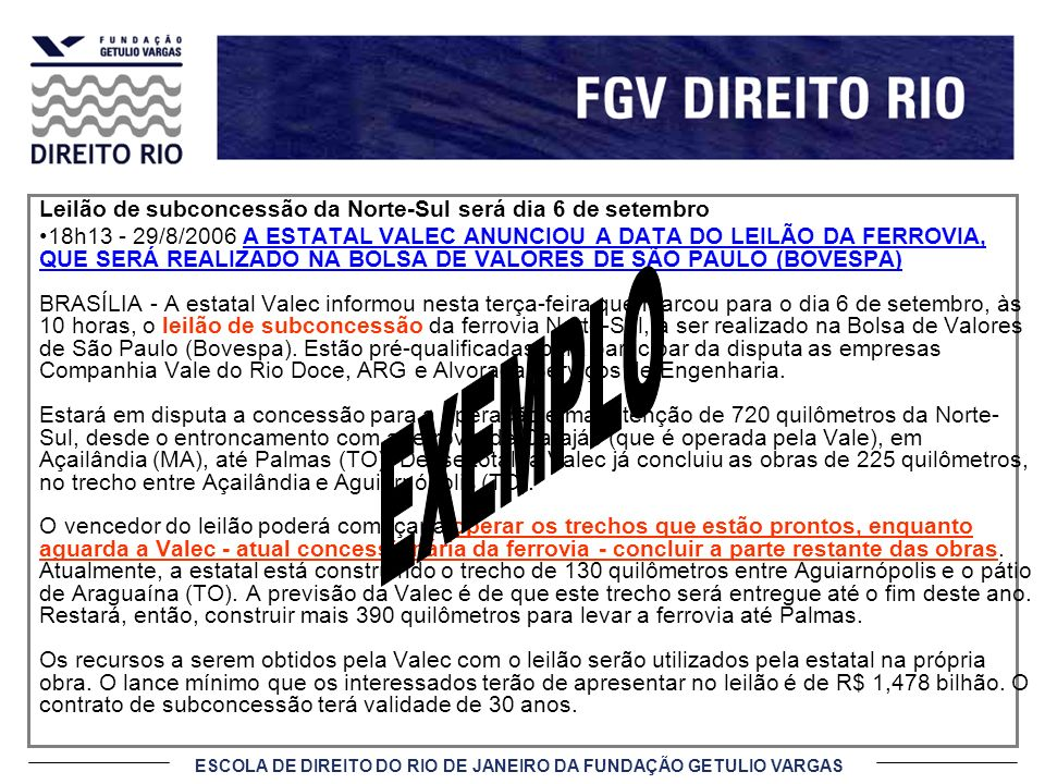 ESCOLA DE DIREITO DO RIO DE JANEIRO DA FUNDAÇÃO GETULIO VARGAS Leilão de subconcessão da Norte-Sul será dia 6 de setembro 18h13 - 29/8/2006 A ESTATAL