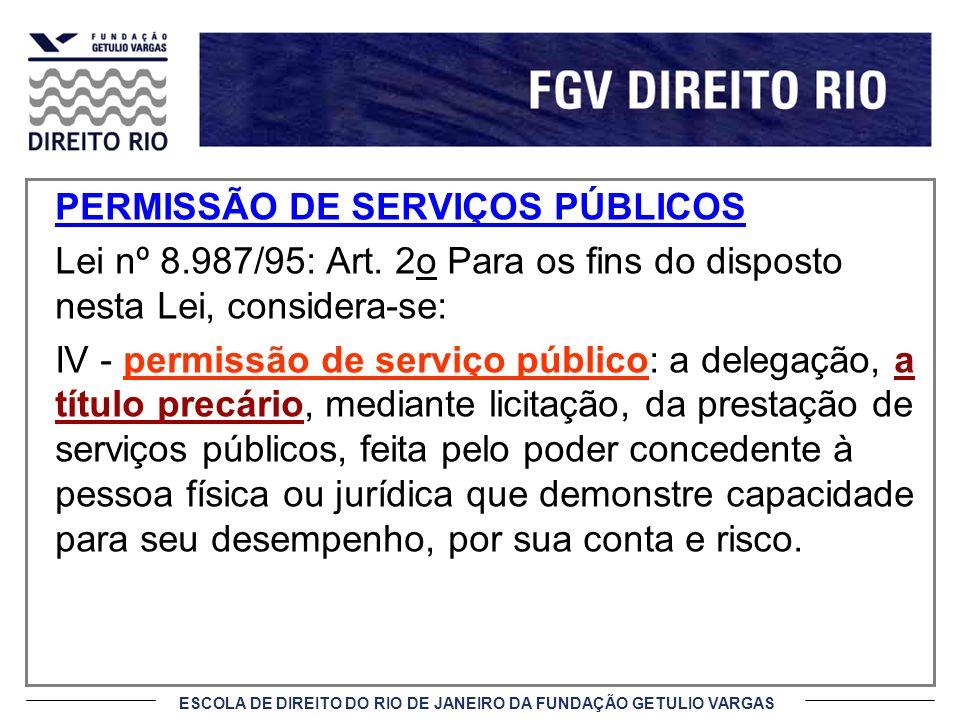 ESCOLA DE DIREITO DO RIO DE JANEIRO DA FUNDAÇÃO GETULIO VARGAS PERMISSÃO DE SERVIÇOS PÚBLICOS Lei nº 8.987/95: Art. 2o Para os fins do disposto nesta