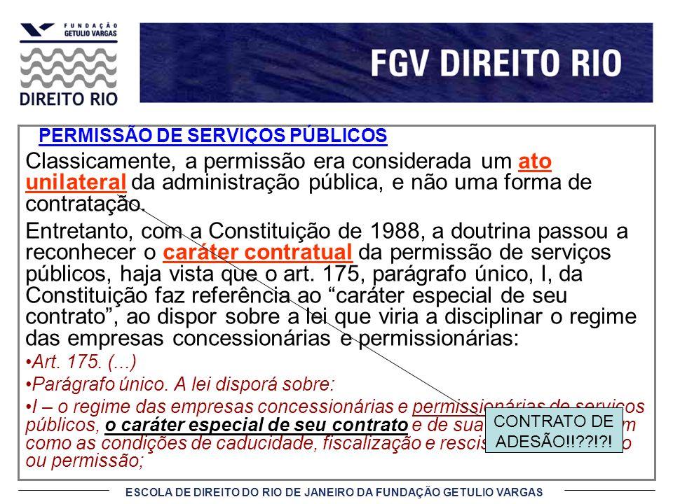 ESCOLA DE DIREITO DO RIO DE JANEIRO DA FUNDAÇÃO GETULIO VARGAS PERMISSÃO DE SERVIÇOS PÚBLICOS Classicamente, a permissão era considerada um ato unilat
