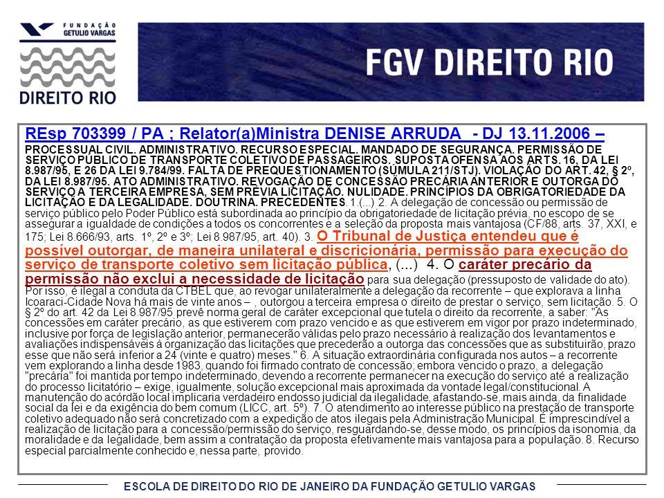 ESCOLA DE DIREITO DO RIO DE JANEIRO DA FUNDAÇÃO GETULIO VARGAS REsp 703399 / PA ; Relator(a)Ministra DENISE ARRUDA - DJ 13.11.2006 – PROCESSUAL CIVIL.