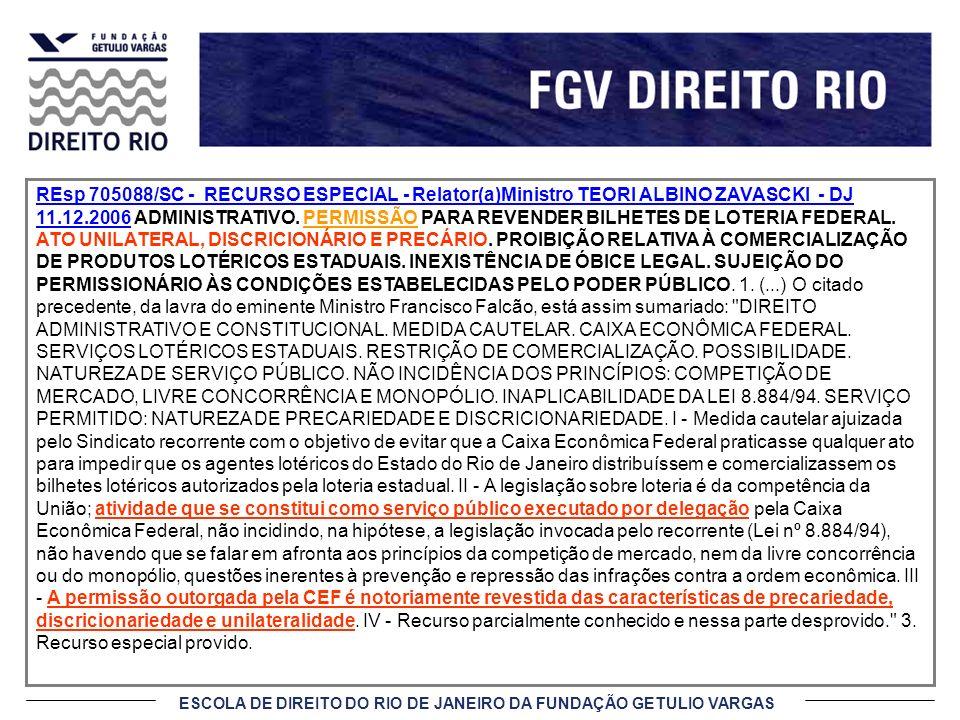 ESCOLA DE DIREITO DO RIO DE JANEIRO DA FUNDAÇÃO GETULIO VARGAS REsp 705088/SC - RECURSO ESPECIAL - Relator(a)Ministro TEORI ALBINO ZAVASCKI - DJ 11.12