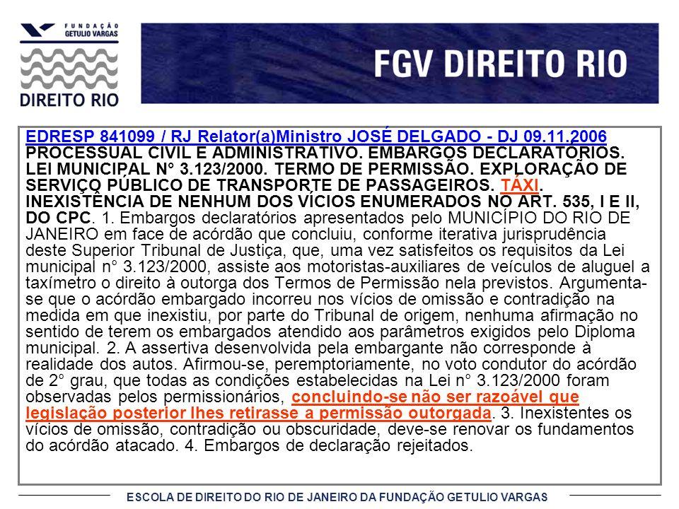 ESCOLA DE DIREITO DO RIO DE JANEIRO DA FUNDAÇÃO GETULIO VARGAS EDRESP 841099 / RJ Relator(a)Ministro JOSÉ DELGADO - DJ 09.11.2006 PROCESSUAL CIVIL E A