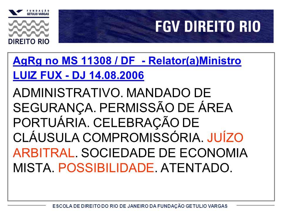 ESCOLA DE DIREITO DO RIO DE JANEIRO DA FUNDAÇÃO GETULIO VARGAS AgRg no MS 11308 / DF - Relator(a)Ministro LUIZ FUX - DJ 14.08.2006 ADMINISTRATIVO. MAN