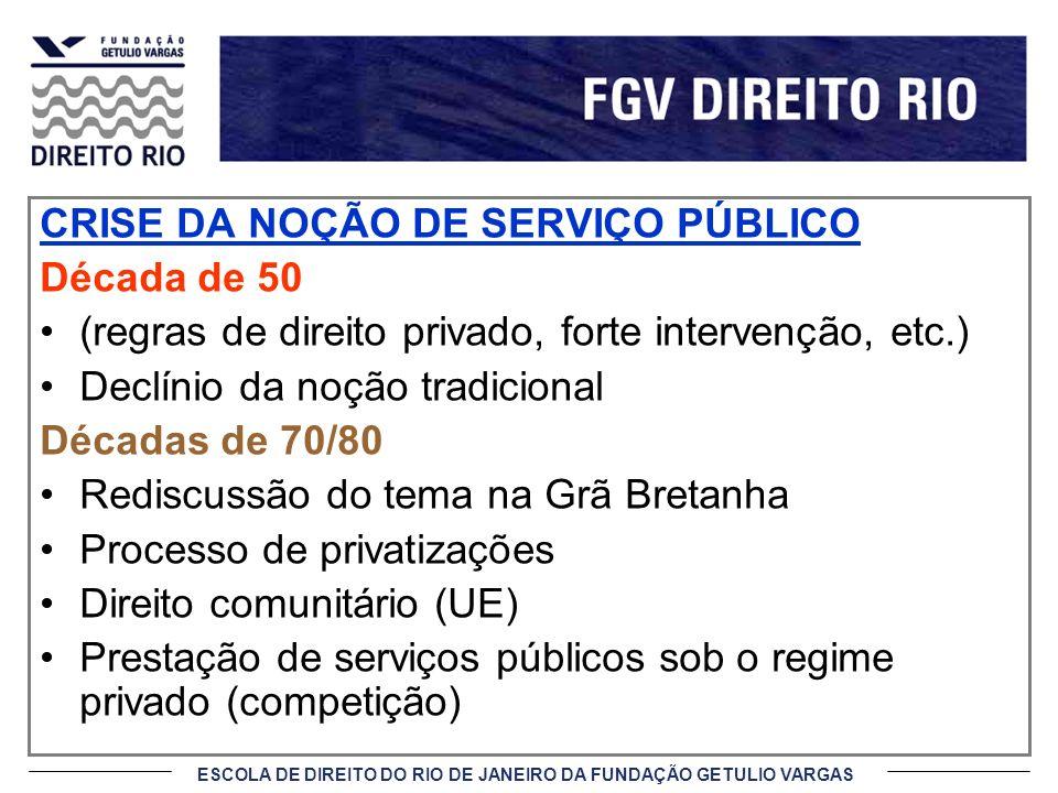 ESCOLA DE DIREITO DO RIO DE JANEIRO DA FUNDAÇÃO GETULIO VARGAS CRISE DA NOÇÃO DE SERVIÇO PÚBLICO Década de 50 (regras de direito privado, forte interv