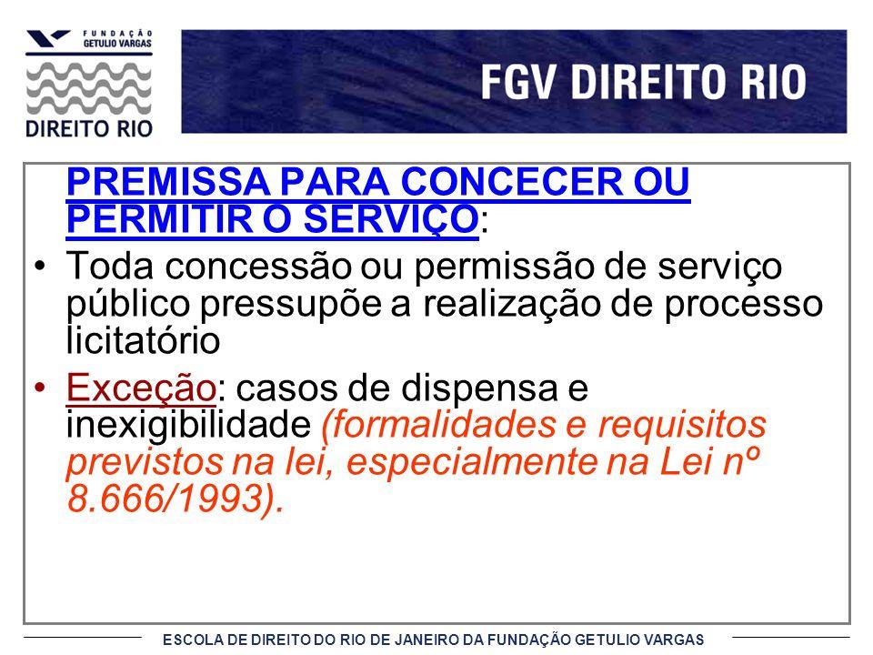 ESCOLA DE DIREITO DO RIO DE JANEIRO DA FUNDAÇÃO GETULIO VARGAS PREMISSA PARA CONCECER OU PERMITIR O SERVIÇO: Toda concessão ou permissão de serviço pú