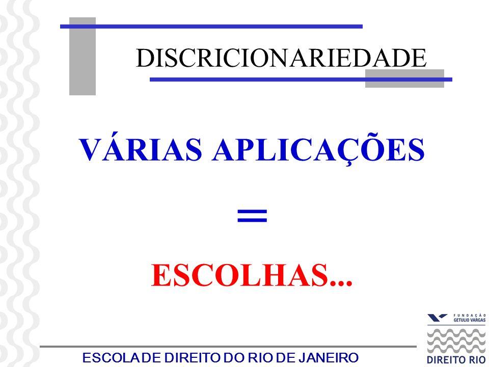 DISCRICIONARIEDADE VÁRIAS APLICAÇÕES = ESCOLHAS...