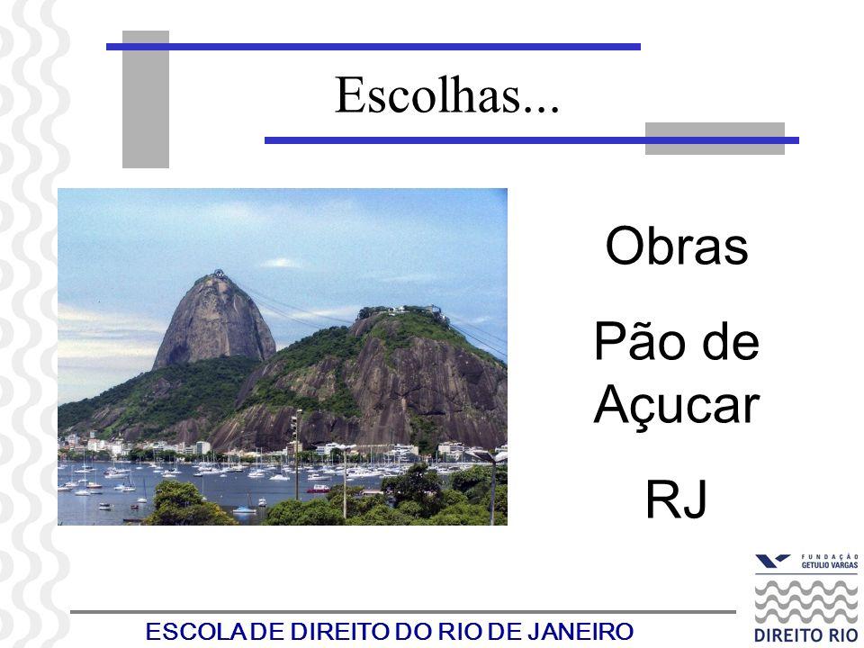 ESCOLA DE DIREITO DO RIO DE JANEIRO Escolhas... Obras Pão de Açucar RJ
