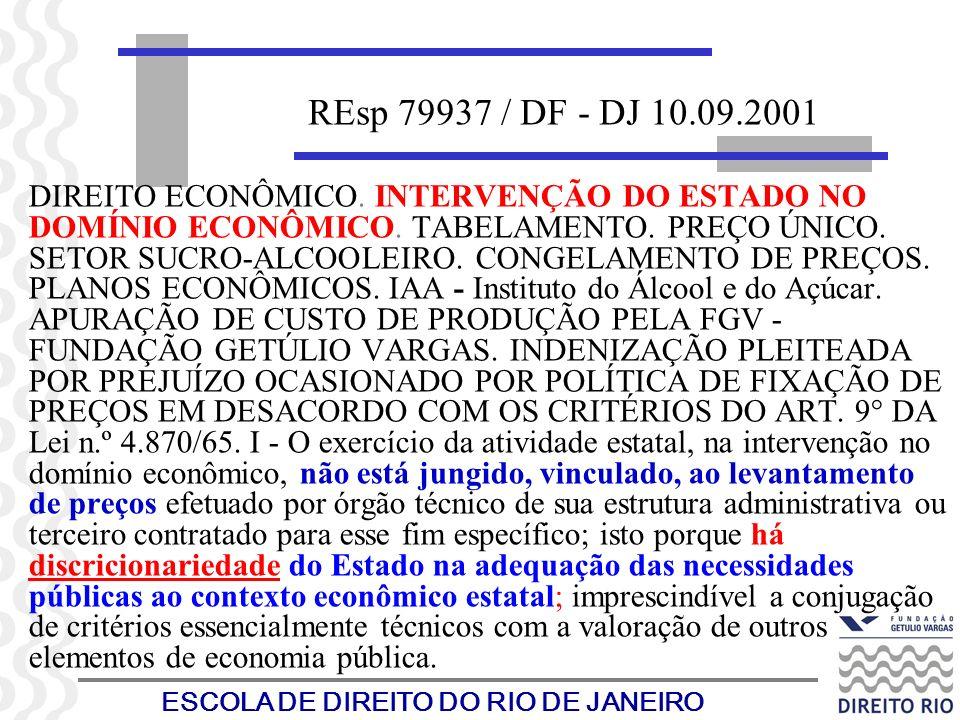 ESCOLA DE DIREITO DO RIO DE JANEIRO REsp 79937 / DF - DJ 10.09.2001 DIREITO ECONÔMICO. INTERVENÇÃO DO ESTADO NO DOMÍNIO ECONÔMICO. TABELAMENTO. PREÇO