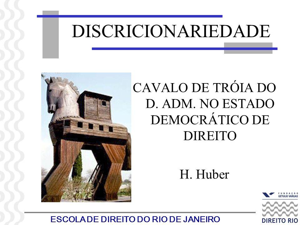 ESCOLA DE DIREITO DO RIO DE JANEIRO DISCRICIONARIEDADE CAVALO DE TRÓIA DO D. ADM. NO ESTADO DEMOCRÁTICO DE DIREITO H. Huber